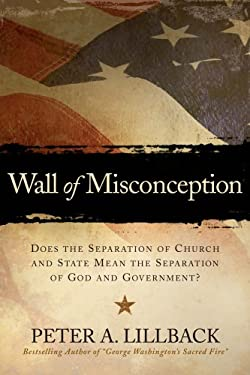 Wall of Misconception: Does the Separation of Church and State Mean the Separation of God and Government? 9780978605230