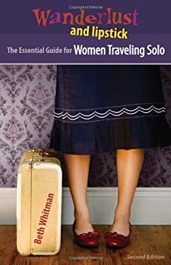 Wanderlust and Lipstick: The Essential Guide for Women Traveling Solo 9780978728069