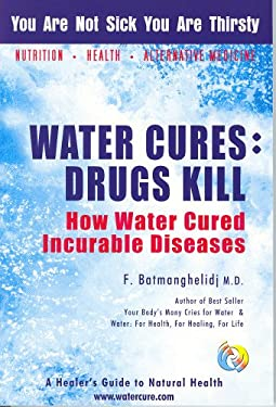 Water Cures: Drugs Kill: How Water Cured Incurable Diseases 9780970245816