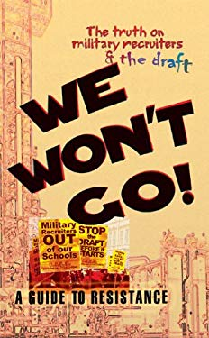 We Won't Go: The Truth on Military Recruiters & the Draft--A Guide to Resistance 9780974752112
