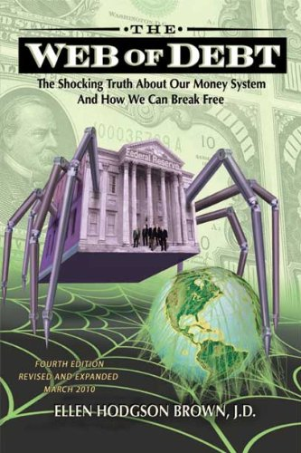 Web of Debt: The Shocking Truth about Our Money System and How We Can Break Free 9780979560880