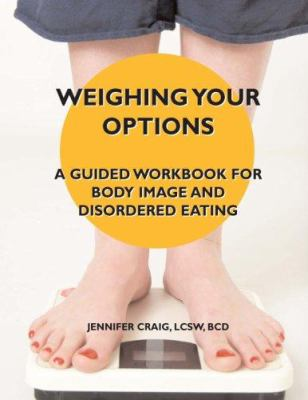 Weighing Your Options: A Guided Workbook for Body Image and Disordered Eating 9780974971162