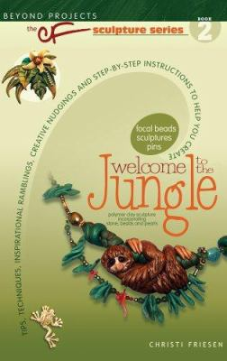 Welcome to the Jungle: Tips, Techniques, Inspirational Ramblings, Creative Nudgings and Step-By-Step Instructions to Help You Create 9780972817783