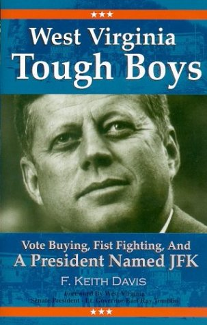 West Virginia Tough Boys: Vote Buying, Fist Fighting and a President Named JFK 9780972486729
