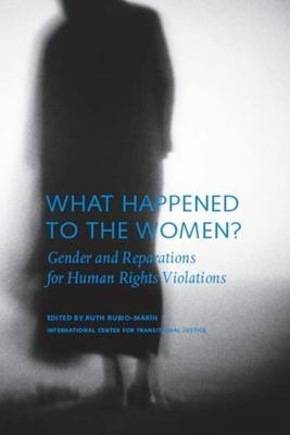 What Happened to the Women?: Gender and Reparations for Human Rights Violations 9780979077203