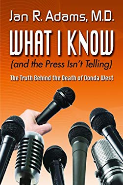 What I Know (and the Press Isn't Telling): The Truth Behind the Death of Donda West 9780977777839