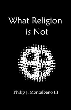 What Religion Is Not 9780976076827