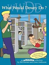 What Would Dewey Do?: An Unshelved Collection 4335233
