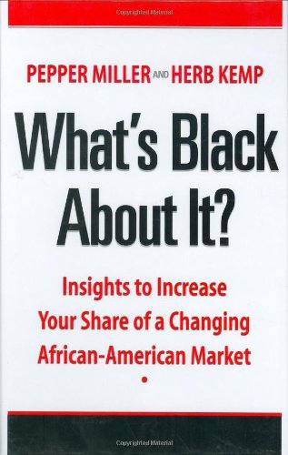 What's Black about It?: Insights to Increase Your Share of a Changing African-American Market 9780972529099