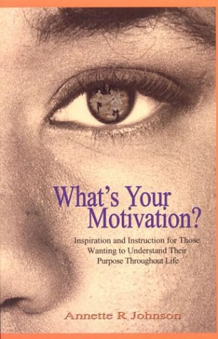 What's Your Motivation?: Inspiration and Instruction for Those Wanting to Understand Their Purpose Throughout Life 9780974493503