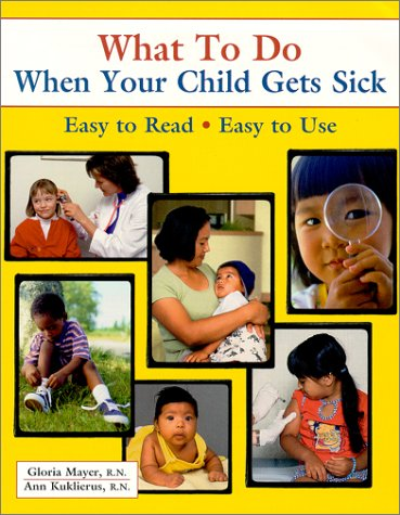 What to Do When Your Child Gets Sick 9780970124500