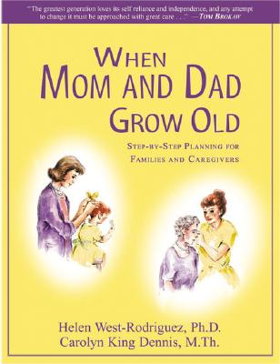When Mom and Dad Grow Old: Step-By-Step Planning for Families and Caregivers
