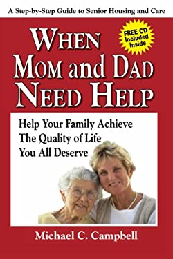 When Mom and Dad Need Help: Help Your Family Achieve the Quality of Life You All Deserve: A Step-By-Step Guide to Senior Housing and Care [With CDROM] 9780974298405