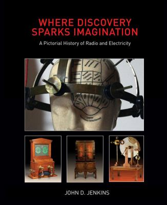 Where Discovery Sparks Imagination: A Pictorial History Presented by the American Museum of Radio and Electricity 9780979456909