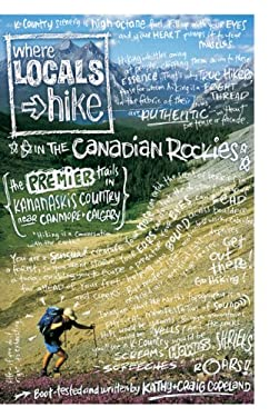 Where Locals Hike Canadian Rockies: The Premier Trails in the Kananakis Country Near Canmore & Calgary 9780978342746