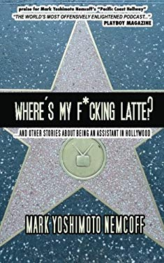 Where's My F*cking Latte? (and Other Stories about Being an Assistant in Hollywood) 9780976804031