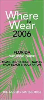 Where to Wear Florida Shopping Guide: Miami, South Beach, Naples, Palm Beach & Boca Raton 9780976687795