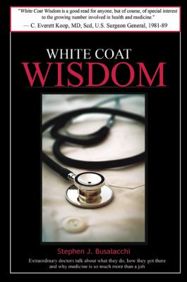 White Coat Wisdom: Extraordinary Doctors Talk about What They Do, How They Got There and Why Medicine Is So Much More Than a Job 9780979422256