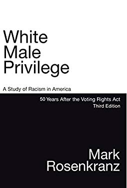 White Male Privilege: A Study of Racism in America 50 Years After the Voting Rights Act 9780979108914