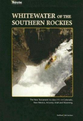 Whitewater of the Southern Rockies: The New Testament to Class I-V+ 9780979264405