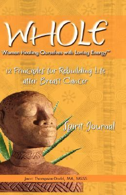 Whole: 12 Principles for Rebuilding Life After Breast Cancer, Spirit Journal 9780971421912