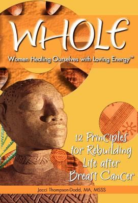 Whole: 12 Principles for Rebuilding Life After Breast Cancer 9780971421974