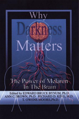 Why Darkness Matters: The Power of Melanin in the Brain 9780974900032