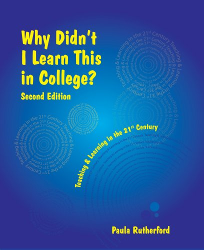 Why Didn't I Learn This in College: Teaching and Learning in the 21st Century [With CDROM] 9780979728013