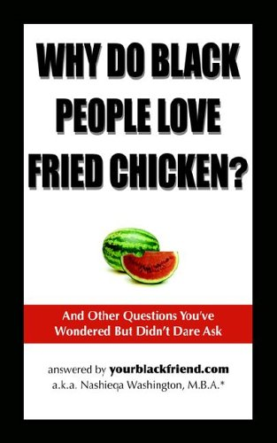 Why Do Black People Love Fried Chicken? and Other Questions You've Wondered But Didn't Dare Ask 9780977792108