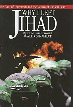 Why I Left Jihad: The Root of Terrorism and the Return of Radical Islam 9780977102112