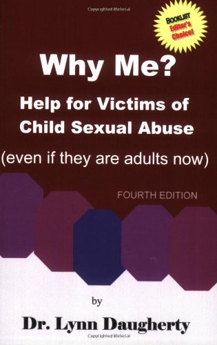 Why Me? Help for Victims of Child Sexual Abuse (Even If They Are Adults Now), Fourth Edition 9780977161430