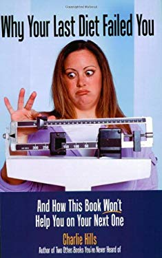 Why Your Last Diet Failed You: And How This Book Won't Help You on Your Next One 9780974973265