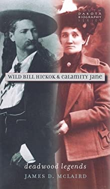 Wild Bill Hickok & Calamity Jane: Deadwood Legends 9780977795598