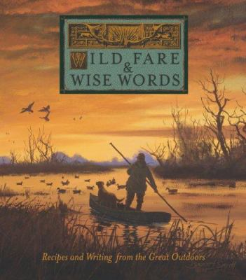 Wild Fare & Wise Words: Recipes and Writing from the Great Outdoors 9780976645702
