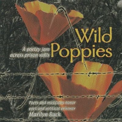 Wild Poppies: A Poetry Jam Across Prison Walls: Poets and Musicians Honor Poet and Political Prisoner Marilyn Buck 9780972742245