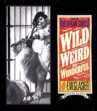 Wild, Weird, and Wonderful: The American Circus Circa 1901-1927: As Seen by F. W. Glasier, Photographer 9780971454842