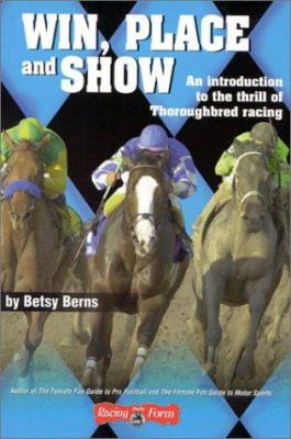 Win, Place and Show: An Introduction to the Thrill of Thoroughbred Racing 9780970014719