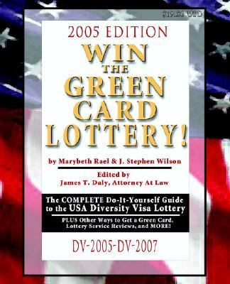 Win the Green Card Lottery! the Complete Do-It-Yourself Guide to the USA Diversity Visa Lottery, 2005 Edition 9780970508911