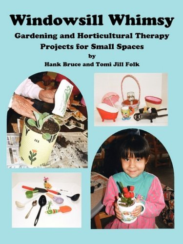 Windowsill Whimsy, Gardening & Horticultural Therapy Projects for Small Spaces