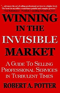 Winning in the Invisible Market: A Guide to Selling Professional Services in Turbulent Times 9780974320007