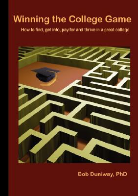 Winning the College Game: How to Find, Get Into, Pay for and Thrive in a Great College 9780979277306