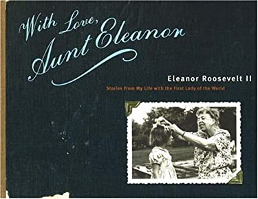 With Love, Aunt Eleanor: Stories from My Life with the First Lady of the World 9780974301709