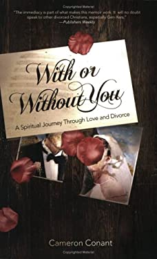 With or Without You: A Spiritual Journey Through Love and Divorce 9780976364276