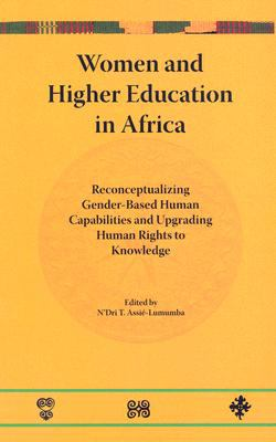 Women and Higher Education in Africa: Reconceptualizing Gender-Based Human Capabilities and Upgrading Human Rights to Knowledge 9780974972305