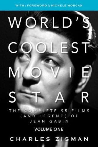 World's Coolest Movie Star: The Complete 95 Films (and Legend) of Jean Gabin. Volume One -- Tragic Drifter. 9780979972201