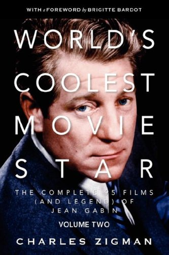 World's Coolest Movie Star. the Complete 95 Films (and Legend) of Jean Gabin. Volume Two -- Comeback/Patriarch. 9780979972218