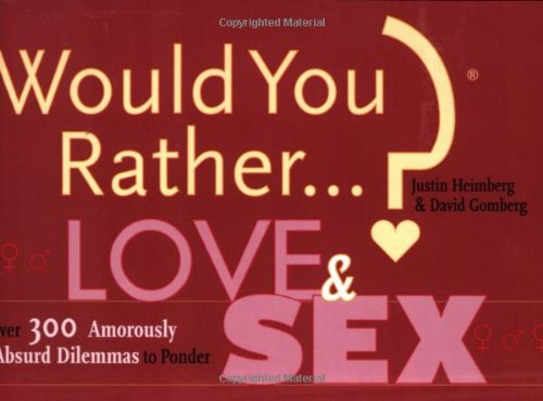 Would You Rather...? Love and Sex: Over 300 Amorously Absurd Dilemmas to Ponder 9780974043951
