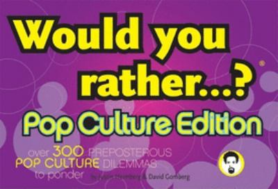 Would You Rather...?: Pop Culture Edition: Over 300 Preposterous Pop Culture Dilemmas to Ponder 9780974043975