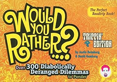 Would You Rather...?: Trippin' Edition: Over 300 Diabolically Deranged Dilemmas to Ponder 9780978817831