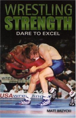 Wrestling Strength: Dare to Excel 9780971895966